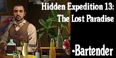Hidden Expedition 13 - The Lost Paradise  (Bartender)
