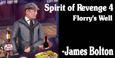 Spirit of Revenge 4 - Florry's Well Voice of James Bolton