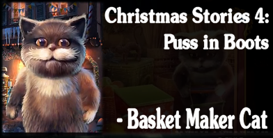 Christmas Stoeies 4: Puss in Boots - Basket Maker Cat
